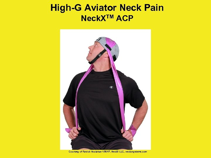 High-G Aviator Neck Pain Neck. XTM ACP Courtesy of Patrick Houlahan 1/30/17, Neck. X