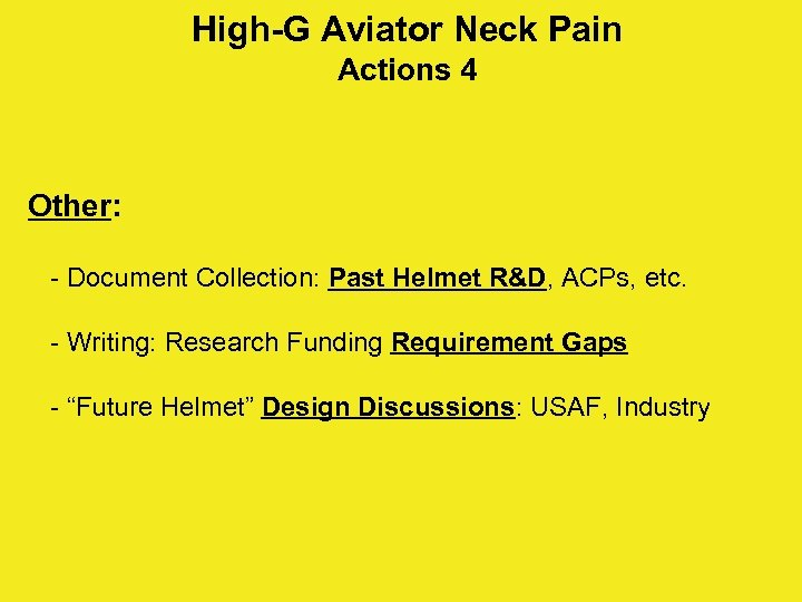 High-G Aviator Neck Pain Actions 4 Other: - Document Collection: Past Helmet R&D, ACPs,