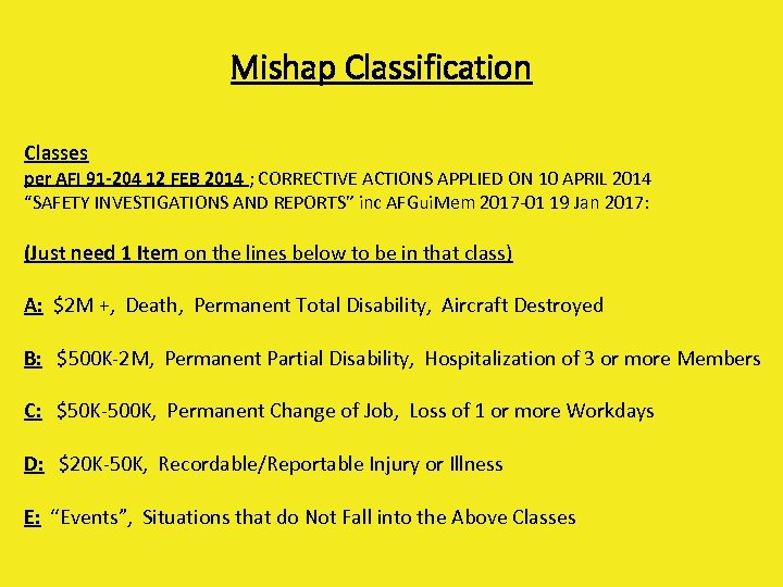 Mishap Classification Classes per AFI 91 -204 12 FEB 2014 ; CORRECTIVE ACTIONS APPLIED