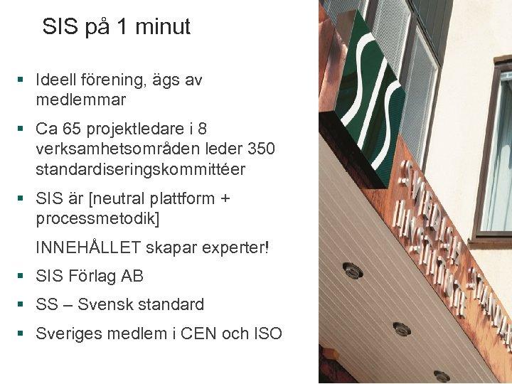 SIS på 1 minut § Ideell förening, ägs av medlemmar § Ca 65 projektledare