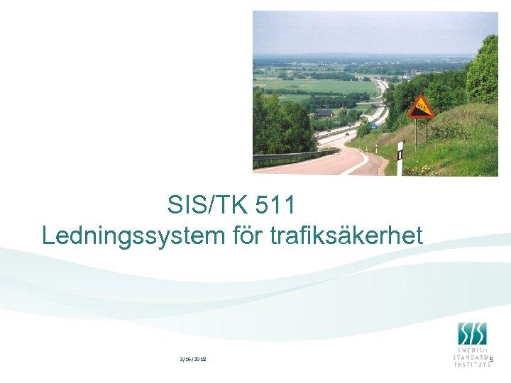 SIS/TK 511 Ledningssystem för trafiksäkerhet 3/16/2018 5