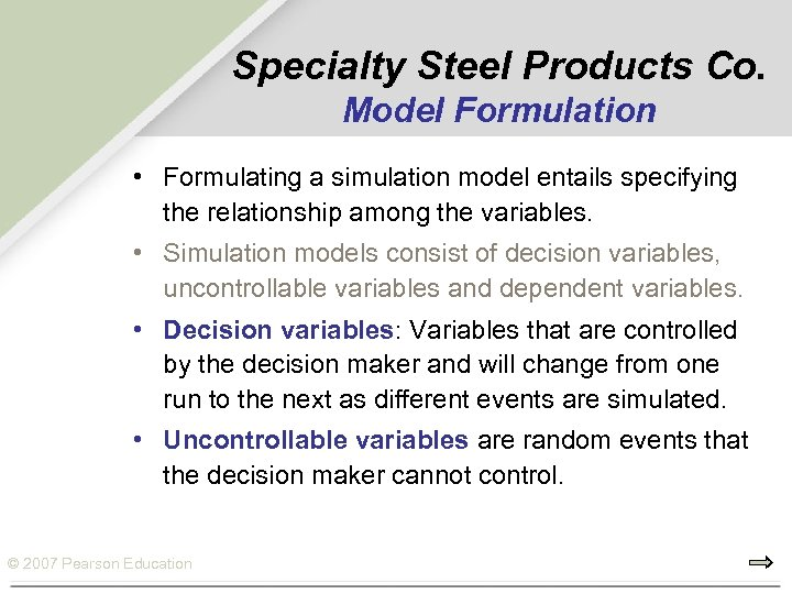 Specialty Steel Products Co. Model Formulation • Formulating a simulation model entails specifying the