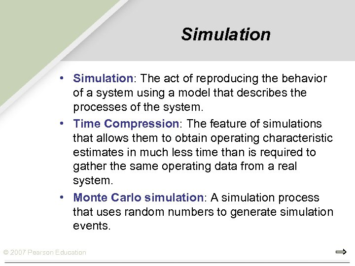 Simulation • Simulation: The act of reproducing the behavior of a system using a