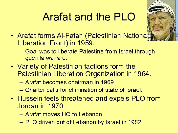 Arafat and the PLO • Arafat forms Al-Fatah (Palestinian National Liberation Front) in 1959.