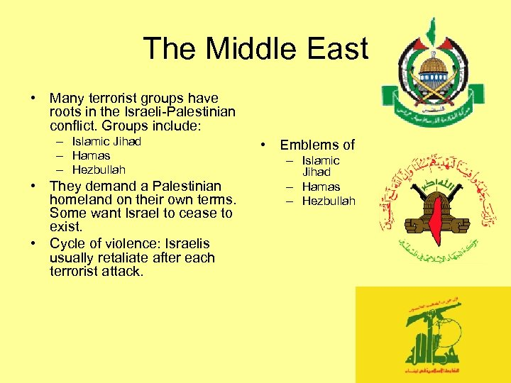 The Middle East • Many terrorist groups have roots in the Israeli-Palestinian conflict. Groups