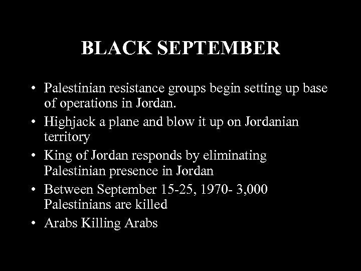 BLACK SEPTEMBER • Palestinian resistance groups begin setting up base of operations in Jordan.