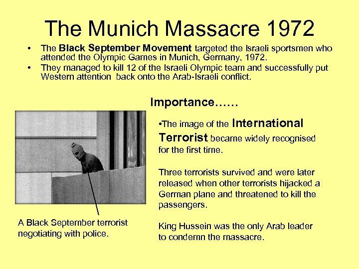 The Munich Massacre 1972 • • The Black September Movement targeted the Israeli sportsmen
