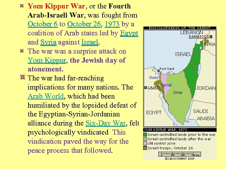 Yom Kippur War, or the Fourth Arab-Israeli War, was fought from October 6 to