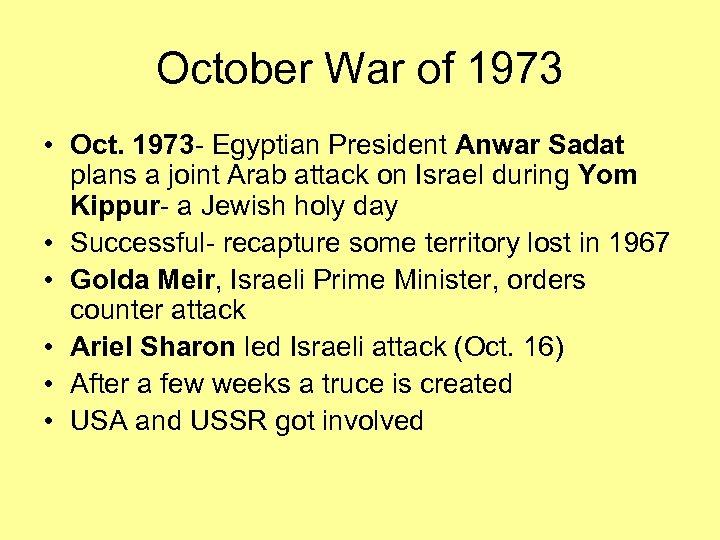 October War of 1973 • Oct. 1973 - Egyptian President Anwar Sadat plans a