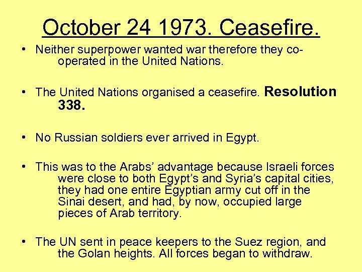 October 24 1973. Ceasefire. • Neither superpower wanted war therefore they cooperated in the