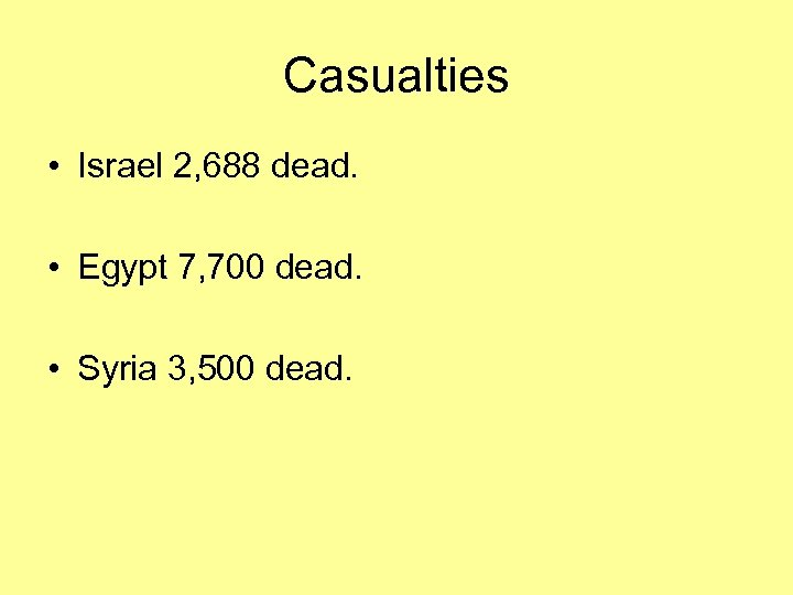 Casualties • Israel 2, 688 dead. • Egypt 7, 700 dead. • Syria 3,