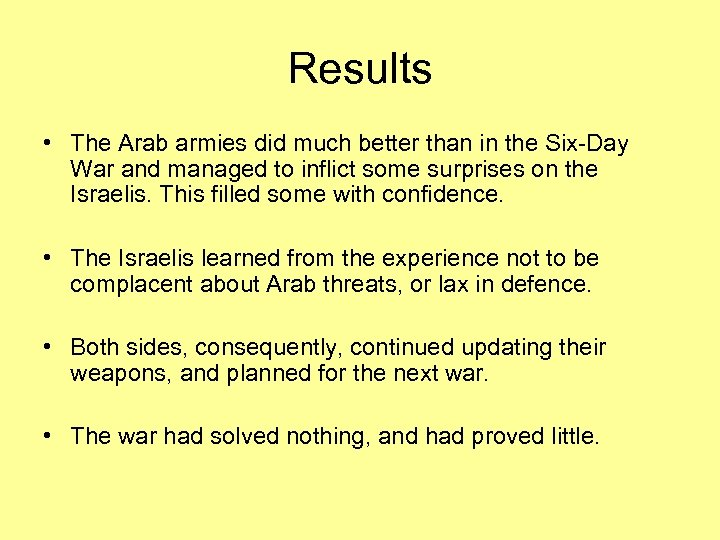 Results • The Arab armies did much better than in the Six-Day War and