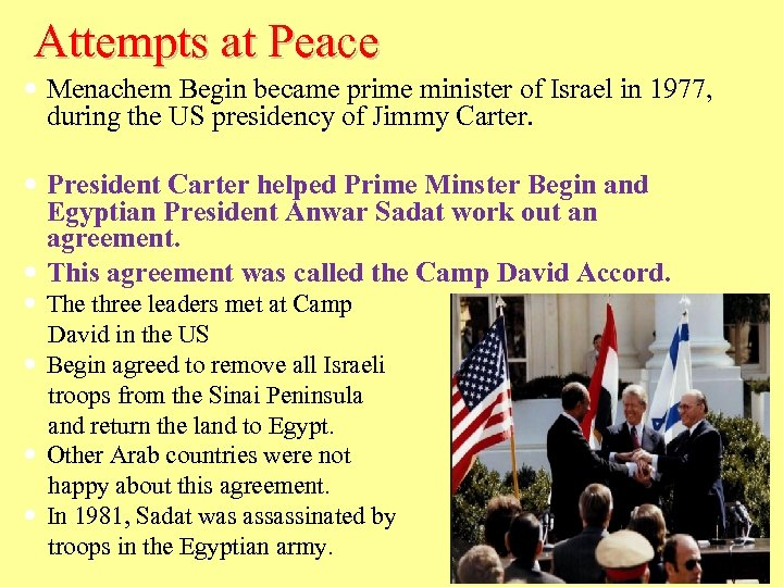 Attempts at Peace Menachem Begin became prime minister of Israel in 1977, during the