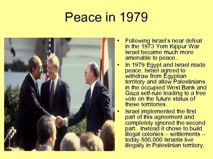 Peace in 1979 • Following Israel's near defeat in the 1973 Yom Kippur War
