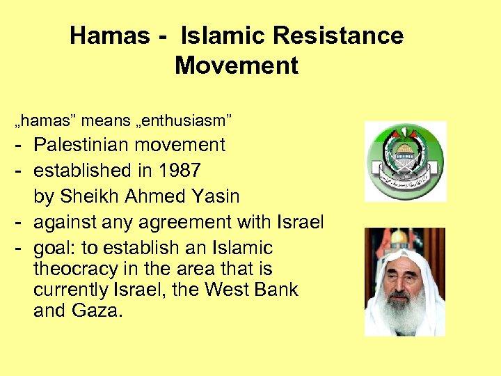 "Hamas - Islamic Resistance Movement ""hamas"" means ""enthusiasm"" - Palestinian movement - established in"