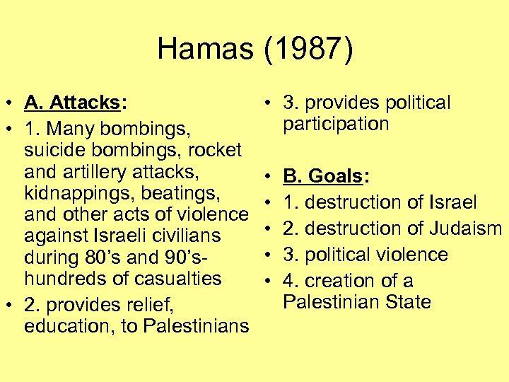 Hamas (1987) • A. Attacks: • 1. Many bombings, suicide bombings, rocket and artillery