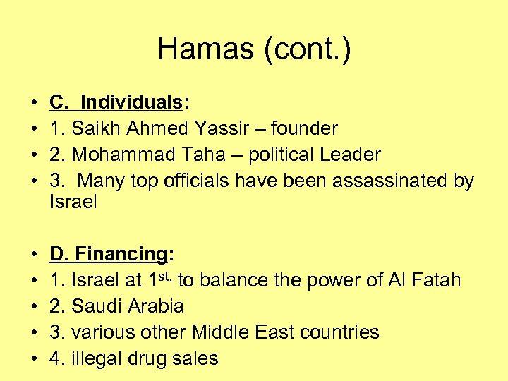 Hamas (cont. ) • • C. Individuals: 1. Saikh Ahmed Yassir – founder 2.