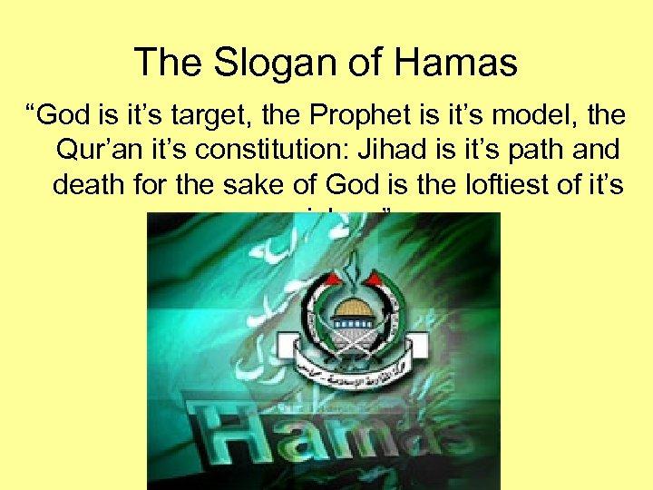 "The Slogan of Hamas ""God is it's target, the Prophet is it's model, the"