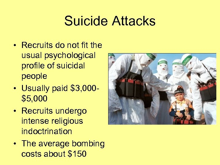 Suicide Attacks • Recruits do not fit the usual psychological profile of suicidal people