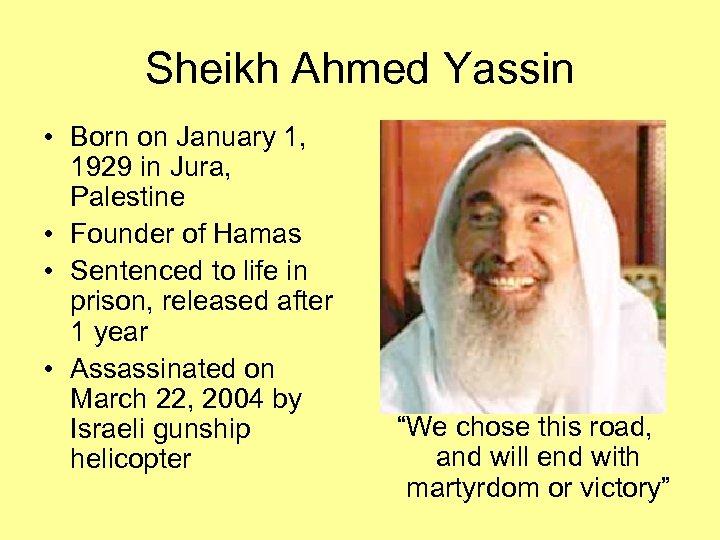 Sheikh Ahmed Yassin • Born on January 1, 1929 in Jura, Palestine • Founder