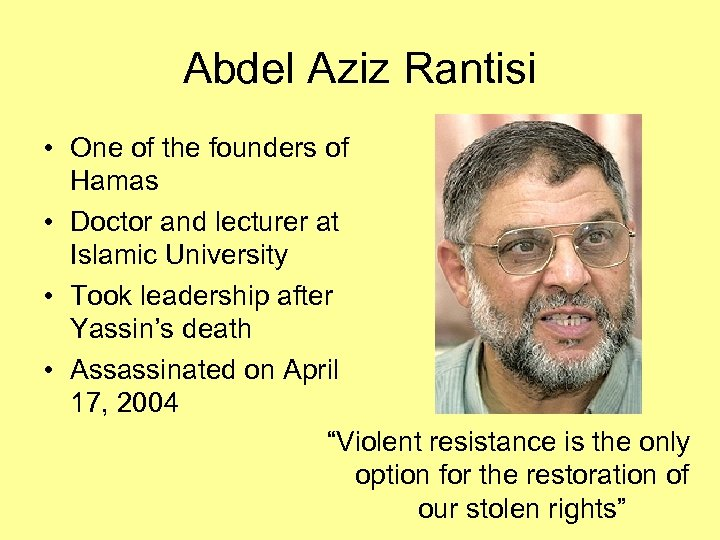 Abdel Aziz Rantisi • One of the founders of Hamas • Doctor and lecturer