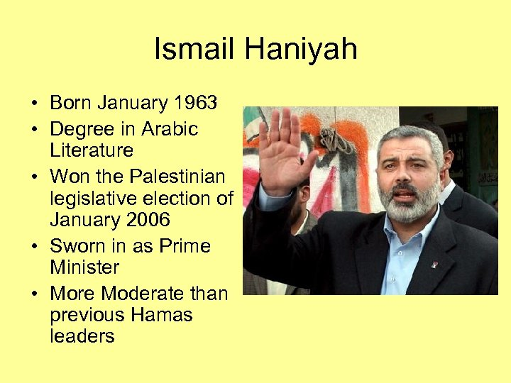 Ismail Haniyah • Born January 1963 • Degree in Arabic Literature • Won the