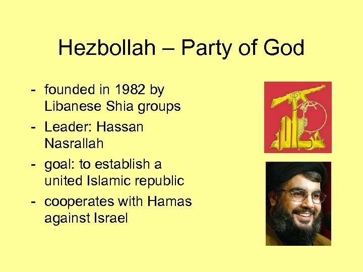 Hezbollah – Party of God - founded in 1982 by Libanese Shia groups -