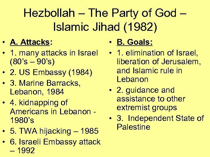Hezbollah – The Party of God – Islamic Jihad (1982) • A. Attacks: •
