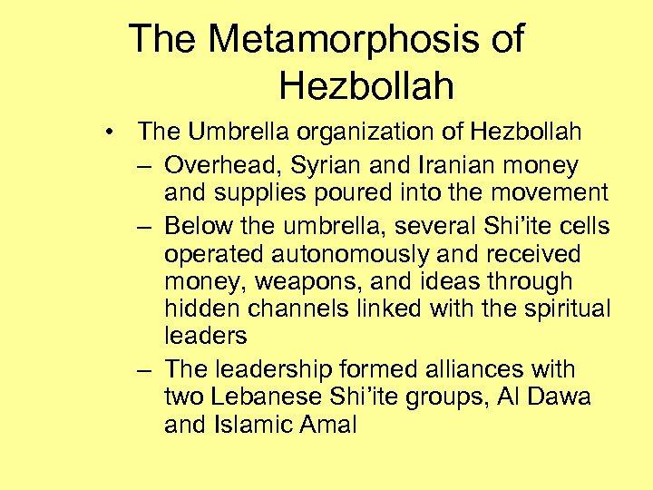 The Metamorphosis of Hezbollah • The Umbrella organization of Hezbollah – Overhead, Syrian and