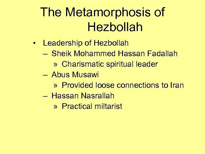 The Metamorphosis of Hezbollah • Leadership of Hezbollah – Sheik Mohammed Hassan Fadallah »