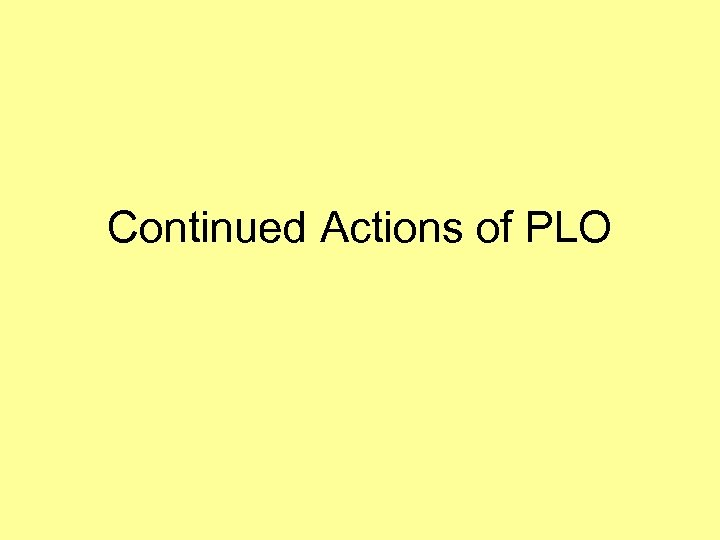 Continued Actions of PLO