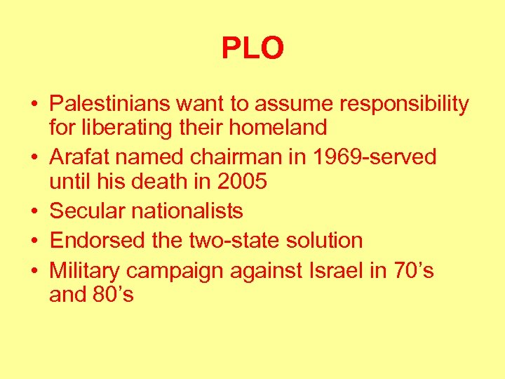 PLO • Palestinians want to assume responsibility for liberating their homeland • Arafat named