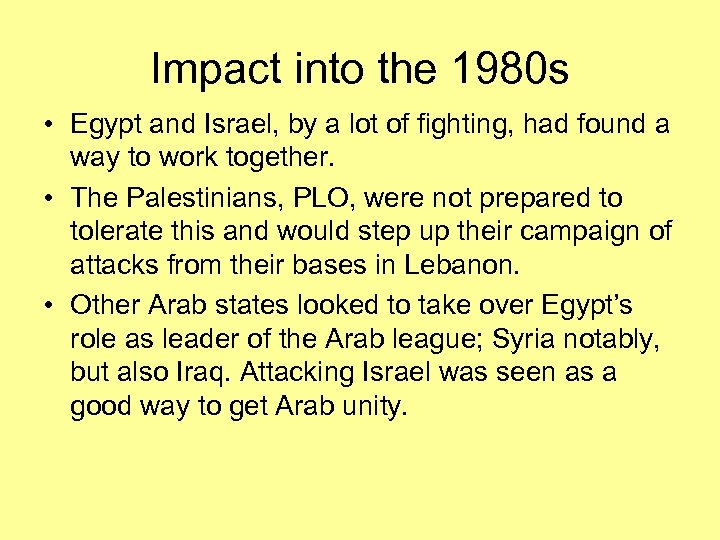 Impact into the 1980 s • Egypt and Israel, by a lot of fighting,