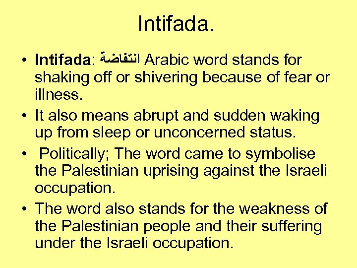 Intifada. • Intifada: ﺍﻧﺘﻔﺎﺿﺔ Arabic word stands for shaking off or shivering because of