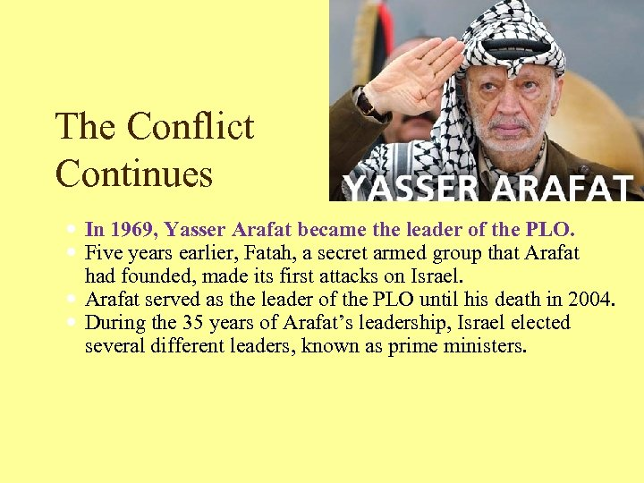 The Conflict Continues In 1969, Yasser Arafat became the leader of the PLO. Five
