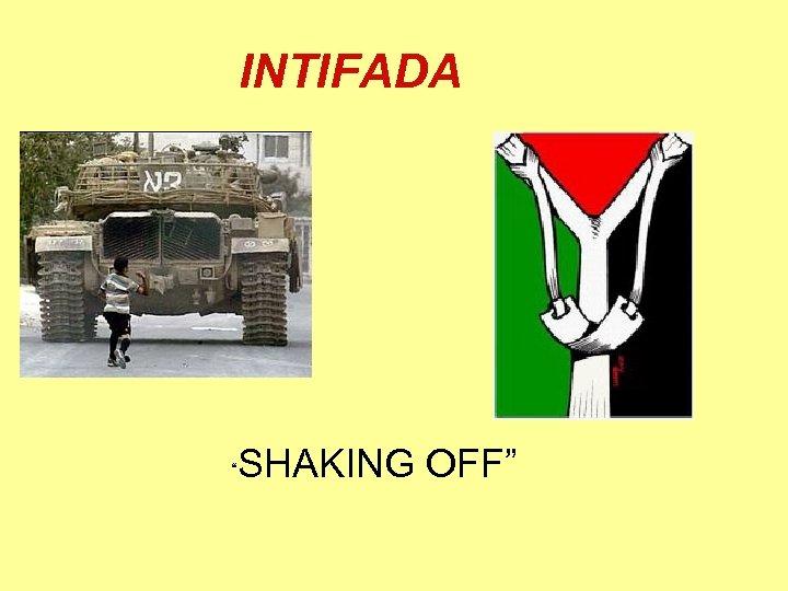 """INTIFADA """" SHAKING OFF"""""""