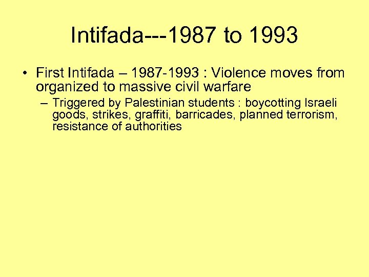 Intifada---1987 to 1993 • First Intifada – 1987 -1993 : Violence moves from organized