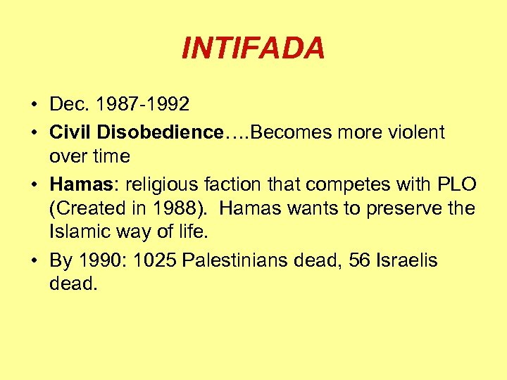 INTIFADA • Dec. 1987 -1992 • Civil Disobedience…. Becomes more violent over time •