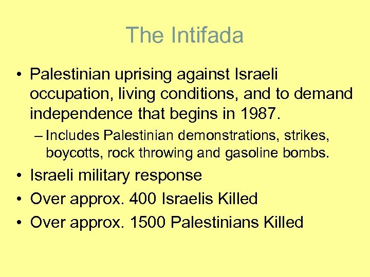 The Intifada • Palestinian uprising against Israeli occupation, living conditions, and to demand independence