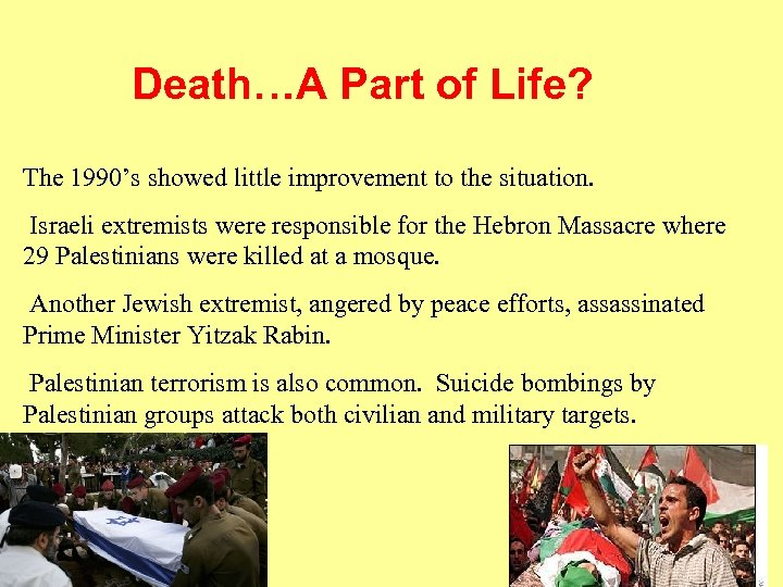 Death…A Part of Life? The 1990's showed little improvement to the situation. Israeli extremists