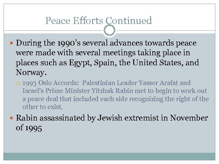 Peace Efforts Continued During the 1990's several advances towards peace were made with several