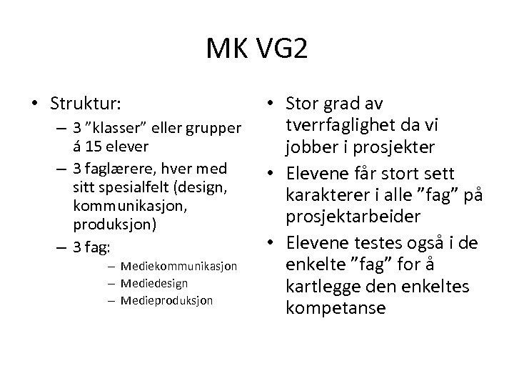 """MK VG 2 • Struktur: – 3 """"klasser"""" eller grupper á 15 elever –"""