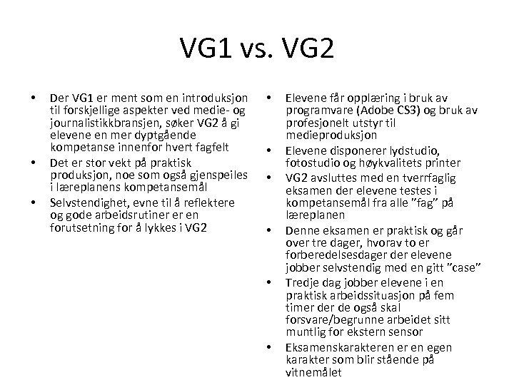 VG 1 vs. VG 2 • • • Der VG 1 er ment som