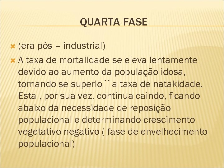 QUARTA FASE (era pós – industrial) A taxa de mortalidade se eleva lentamente devido