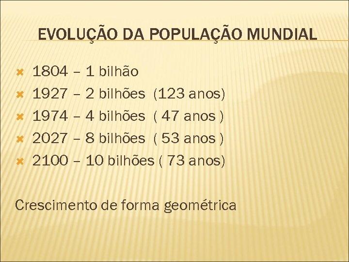 EVOLUÇÃO DA POPULAÇÃO MUNDIAL 1804 – 1 bilhão 1927 – 2 bilhões (123 anos)