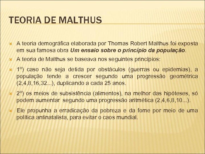 TEORIA DE MALTHUS A teoria demográfica elaborada por Thomas Robert Malthus foi exposta em