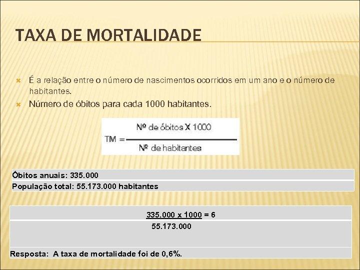 TAXA DE MORTALIDADE É a relação entre o número de nascimentos ocorridos em um