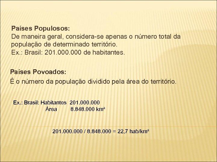 Países Populosos: De maneira geral, considera-se apenas o número total da população de determinado