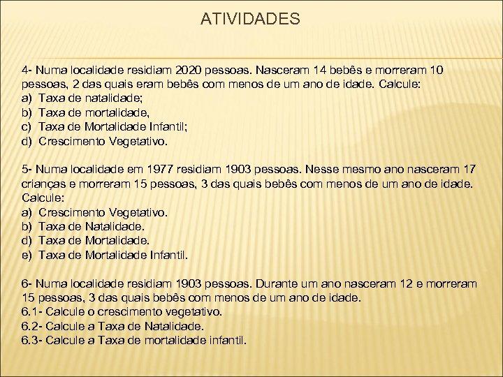 ATIVIDADES 4 - Numa localidade residiam 2020 pessoas. Nasceram 14 bebês e morreram 10