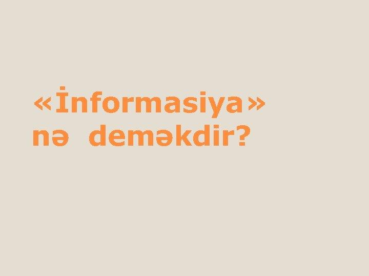 «İnformasiya» nə deməkdir?